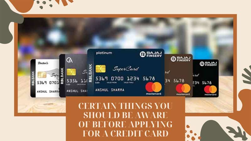 Certain things you should be aware of before applying for a credit card